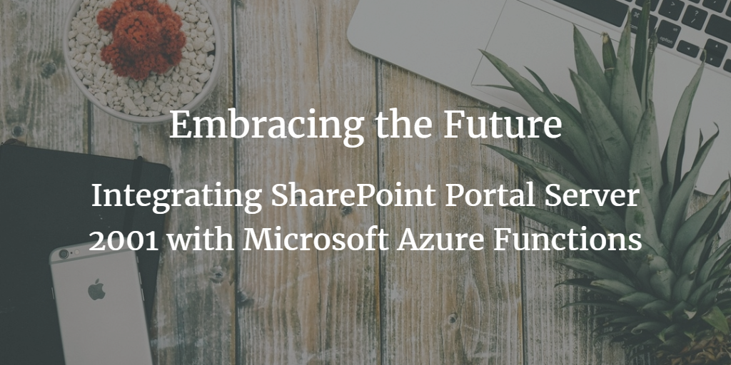 Embracing the future: Integrating SharePoint Portal Server 2001 with Microsoft Azure Functions